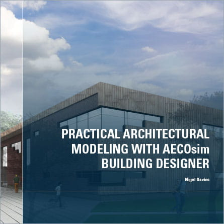 Practical Architectural Modelling with AECOsim Building Designer